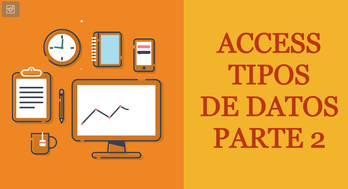 Tipos de Datos de Access Parte 2